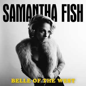 BELLE OF THE WEST Samantha Fish