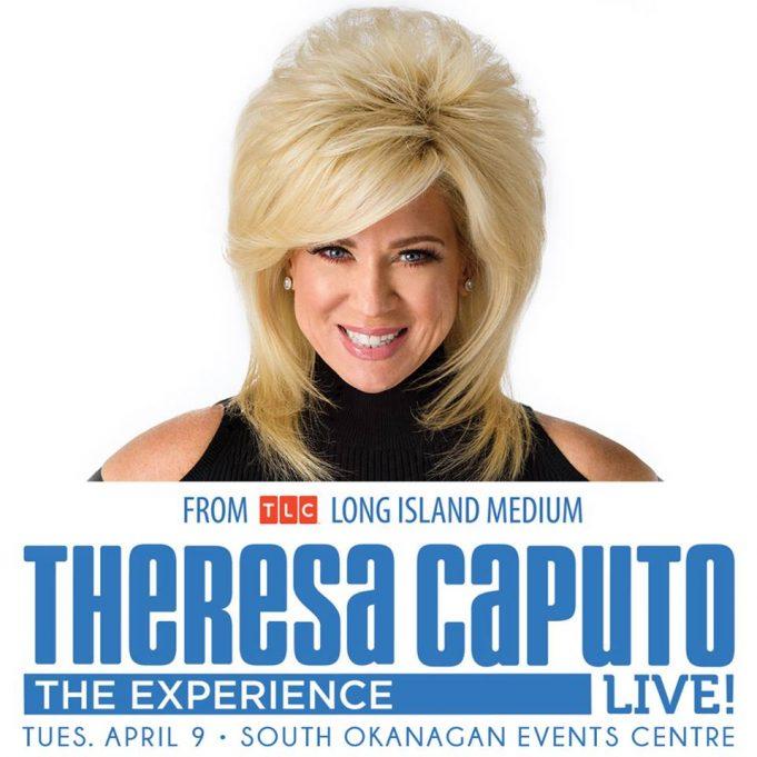 Theresa Caputo live in Penticton at the SOEC