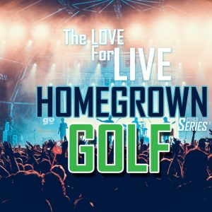 The Love For Live Music & Golf - Home Grown Music Support Series 2021